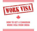 How to Get a Canadian Work Visa from India