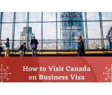 How to Visit Canada on Business Visa