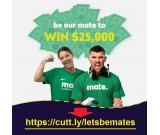 Win $25,000 cash just for being our MATE