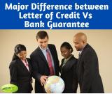 Know the Different between Letter of Credit vs Bank Guarantee