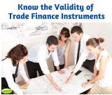 Know the Validity of Trade Finance Instruments