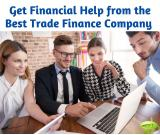 Get Financial Help from the Best Trade Finance Company