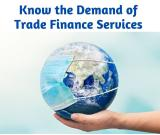 Know the Demand of Trade Finance Services